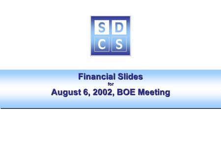 Financial Slides for August 6, 2002, BOE Meeting.
