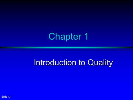 "Slide 1.1 Chapter 1 Introduction to Quality. Slide 1.2 Importance of Quality u ""The first job we have is to turn out quality merchandise that consumers."