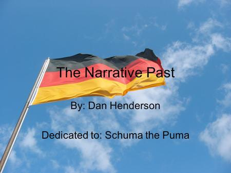 The Narrative Past By: Dan Henderson Dedicated to: Schuma the Puma.