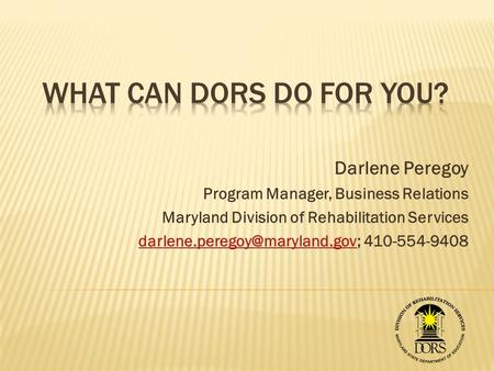 Darlene Peregoy Program Manager, Business Relations Maryland Division of Rehabilitation Services
