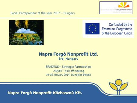 "Napra Forgó Nonprofit Ltd. Érd, Hungary Social Entrepreneur of the year 2007 – Hungary ERASMUS+ Strategic Partnerships ""HQVET""- Kick-off meeting 14-15."
