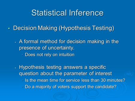 Statistical Inference Decision Making (Hypothesis Testing) Decision Making (Hypothesis Testing) A formal method for decision making in the presence of.