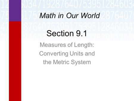 Section 9.1 Measures of Length: Converting Units and the Metric System Math in Our World.