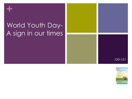 + 120-121 World Youth Day- A sign in our times. + World Youth Day – A sign in our times Pages 120-121 Themes.