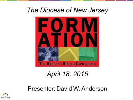 The Diocese of New Jersey April 18, 2015 Presenter: David W. Anderson Hello there.