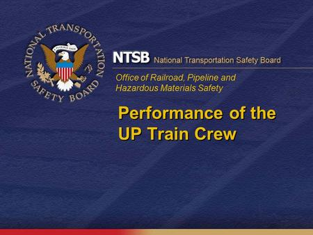 Office of Railroad, Pipeline and Hazardous Materials Safety Performance of the UP Train Crew.