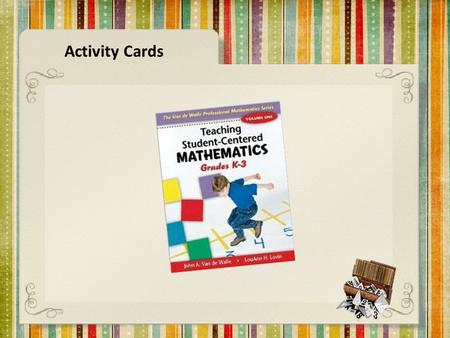 Activity Cards. Van de Walle: PG 130 *adapted for Kindergarten TOPIC:Early Place Value MATERIALS:Individual bags of Beans, Toothpicks, Washers, paperclips,