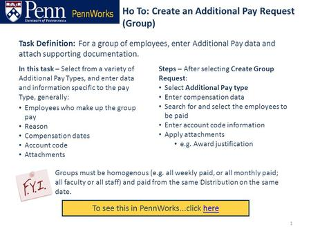 Ho To: Create an Additional Pay Request (Group) To see this in PennWorks...click herehere Task Definition: For a group of employees, enter Additional Pay.