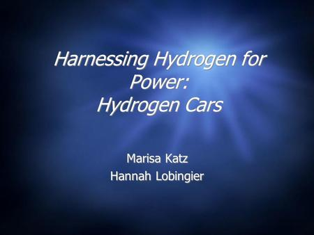 Harnessing Hydrogen for Power: Hydrogen Cars Marisa Katz Hannah Lobingier Marisa Katz Hannah Lobingier.