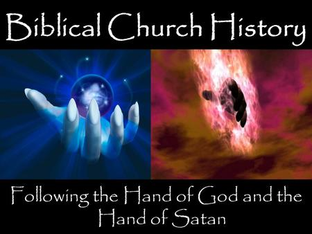 Biblical Church History Following the Hand of God and the Hand of Satan.