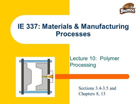 IE 337: Materials & Manufacturing Processes