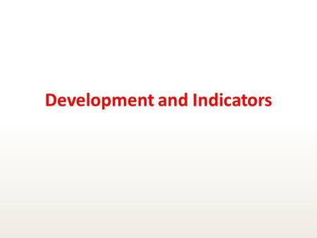 Development and Indicators. Development and Measurement There seems to be two aspects to development, economic (financial) and social (human). Economic.