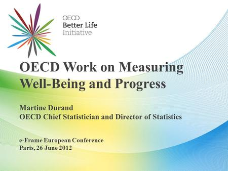 OECD Work on Measuring Well-Being and Progress Martine Durand OECD Chief Statistician and Director of Statistics e-Frame European Conference Paris, 26.