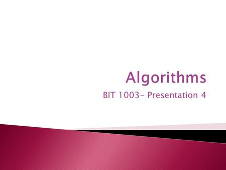BIT 1003- Presentation 4.  An algorithm is a method for solving a class of problems.  While computer scientists think a lot about algorithms, the term.