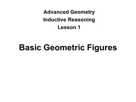 Basic Geometric Figures Advanced Geometry Inductive Reasoning Lesson 1.