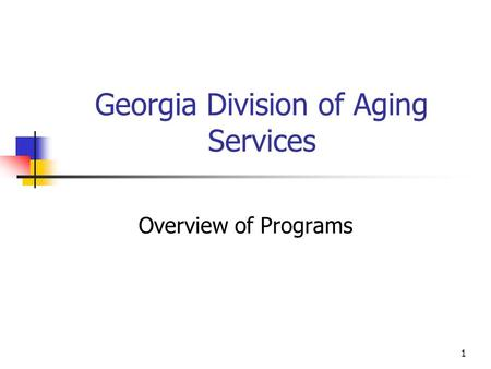 1 Georgia Division of Aging Services Overview of Programs.