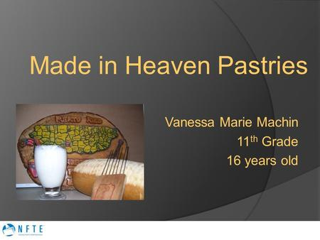 Made in Heaven Pastries Vanessa Marie Machin 11 th Grade 16 years old.