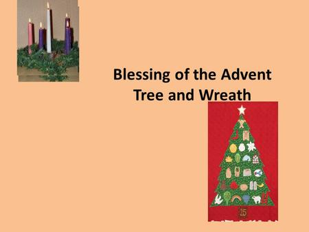 Blessing of the Advent Tree and Wreath. Leader God our Father, this Jesse tree reminds us of our family tree which takes us back a long way, back as far.