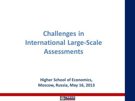 Challenges in International Large-Scale Assessments Higher School of Economics, Moscow, Russia, May 16, 2013.