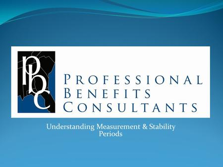 Understanding Measurement & Stability Periods. Benefits Brokerage established in 2005 Considered one of the fastest growing insurance brokerages nationwide.