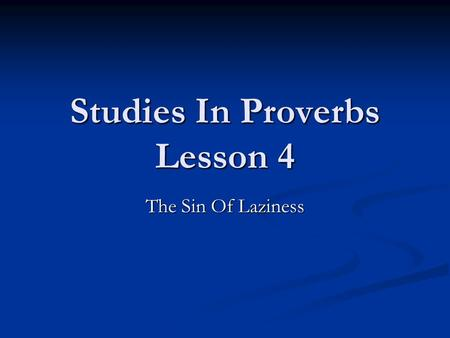 Studies In Proverbs Lesson 4 The Sin Of Laziness.