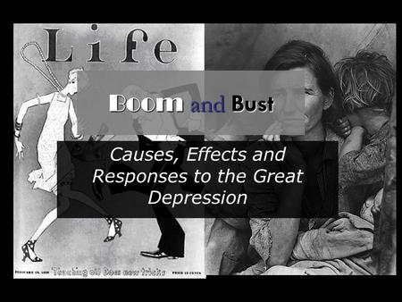 Boom and Bust Causes, Effects and Responses to the Great Depression.