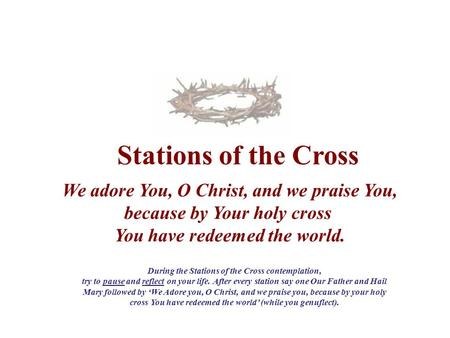 Stations of the Cross We adore You, O Christ, and we praise You, because by Your holy cross You have redeemed the world. During the Stations of the Cross.