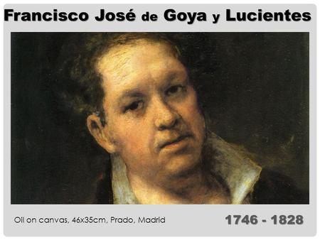 Francisco José de Goya y Lucientes Oil on canvas, 46x35cm, Prado, Madrid 1746 - 1828.
