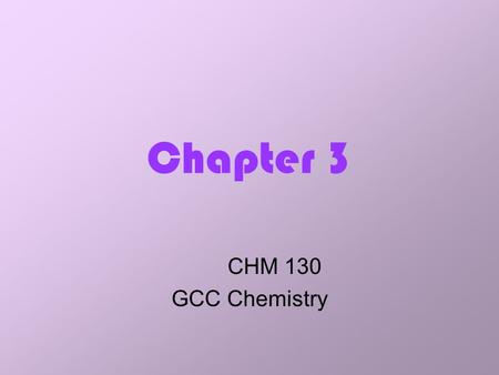 Chapter 3 CHM 130 GCC Chemistry.