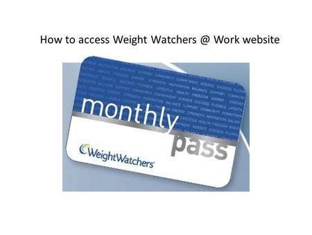 How to access Weight Work website. Step One Click Here  GO TO: