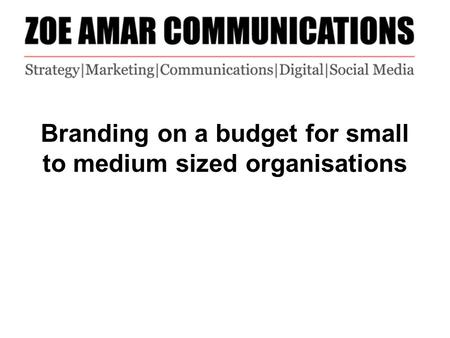 Branding on a budget for small to medium sized organisations.