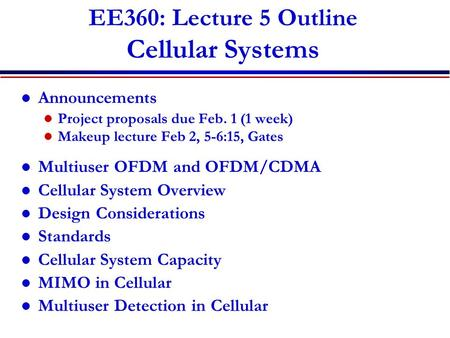 EE360: Lecture 5 Outline Cellular Systems Announcements Project proposals due Feb. 1 (1 week) Makeup lecture Feb 2, 5-6:15, Gates Multiuser OFDM and OFDM/CDMA.