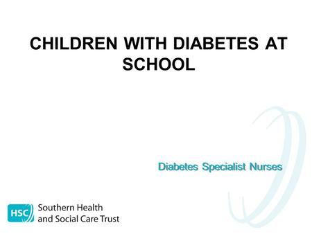 CHILDREN WITH DIABETES AT SCHOOL Diabetes Specialist Nurses.