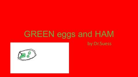 GREEN eggs and HAM by:Dr.Suess.