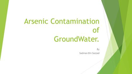 Arsenic Contamination of GroundWater. By Sadman Bin Sazzad.