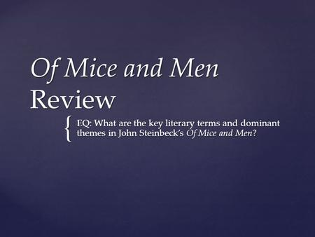 the key literary elements of of mice and men by john steinbeck John steinbeck: 19 quotes on writing and the writer's life by chris well the pulitzer prize-winning author of literary classics the grapes of wrath, east of eden, and of mice and men, author john steinbeck and some thoughts on literature and the writing life.