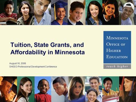 1 Tuition, State Grants, and Affordability in Minnesota August 16, 2006 SHEEO Professional Development Conference.