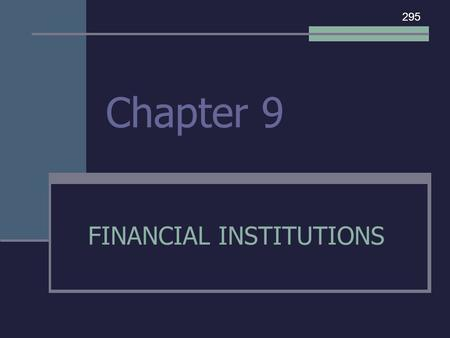 Chapter 9 FINANCIAL INSTITUTIONS 295. I. OUR EVER-CHANGING ECONOMY (ECONOMIC CYCLES) 297.