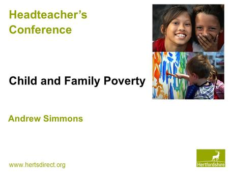 Www.hertsdirect.org Headteacher's Conference Child and Family Poverty Andrew Simmons.