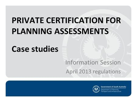 Private Certification information session 3 April 2013 regulations 1 Case studies Information Session April 2013 regulations PRIVATE CERTIFICATION FOR.