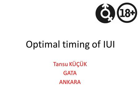 Optimal timing of IUI Tansu KÜÇÜK GATA ANKARA. Cx Px.