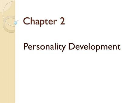 Chapter 2 Personality Development. How is Personality Formed? 1. Heredity: Some personality traits seem to be inborn. Passed down from parent to child.