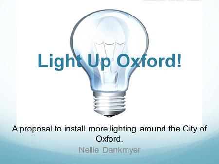 Light Up Oxford! A proposal to install more lighting around the City of Oxford. Nellie Dankmyer.