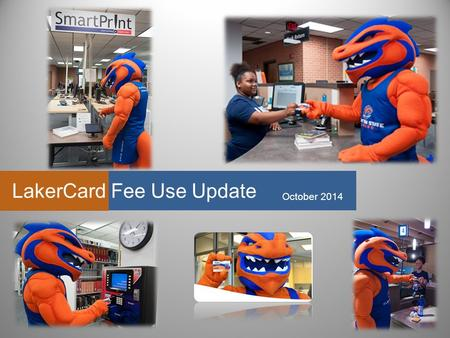 LakerCard Fee Use Update October 2014. LakerCard Functions - Identification - LakerBucks (flexible spending) - Meal Plans - Dining Dollars - Library Access.