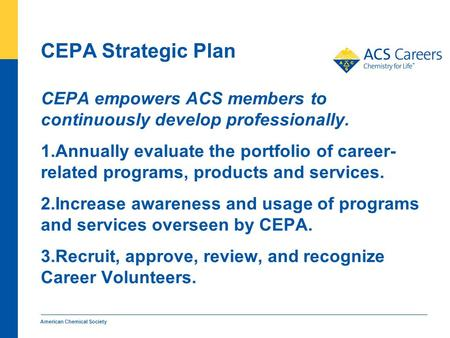 CEPA Strategic Plan CEPA empowers ACS members to continuously develop professionally. 1.Annually evaluate the portfolio of career- related programs, products.