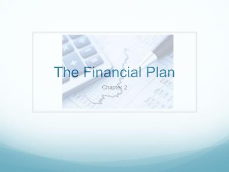 The Financial Plan Chapter 2. Definitions You Need to Know Personal financial plan: specifying financial goals and describing in detail the spending,