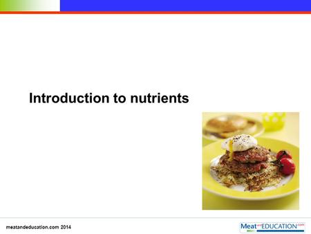 Introduction to nutrients meatandeducation.com 2014.