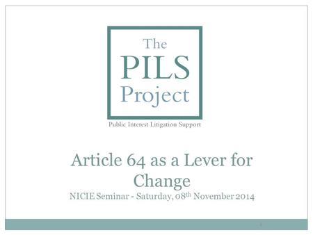 1 Article 64 as a Lever for Change NICIE Seminar - Saturday, 08 th November 2014.