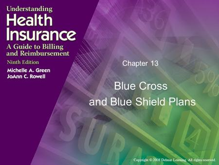 Copyright © 2008 Delmar Learning. All rights reserved. Chapter 13 Blue Cross and Blue Shield Plans.