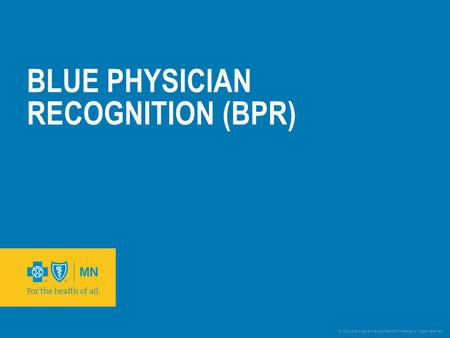 © 2011 Blue Cross and Blue Shield of Minnesota. All rights reserved. BLUE PHYSICIAN RECOGNITION (BPR)